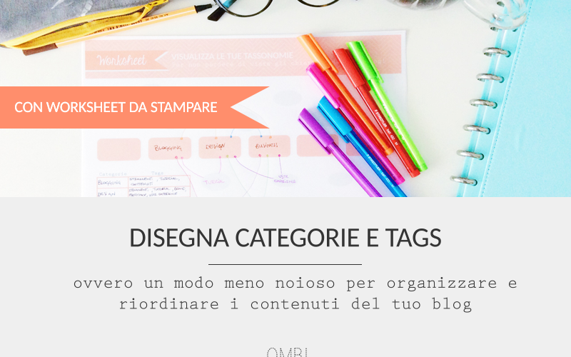 Disegna categorie e tags – ovvero un modo meno noioso per organizzare e riordinare i contenuti del tuo blog [con worksheet da stampare]