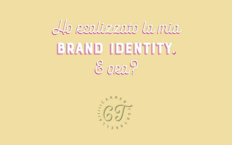 Ho realizzato la mia brand identity. E ora?